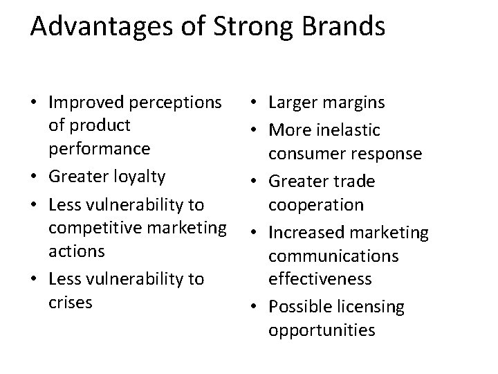 Advantages of Strong Brands • Improved perceptions of product performance • Greater loyalty •