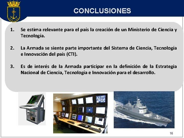 CONCLUSIONES 1. Se estima relevante para el país la creación de un Ministerio de