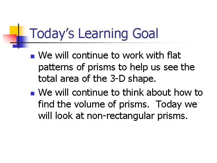 Today's Learning Goal n n We will continue to work with flat patterns of