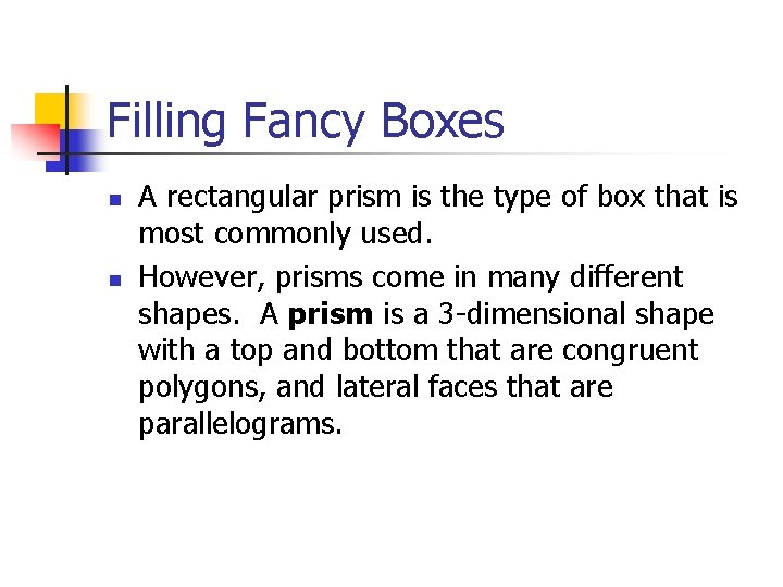 Filling Fancy Boxes n n A rectangular prism is the type of box that