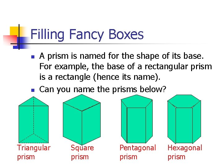 Filling Fancy Boxes n n A prism is named for the shape of its
