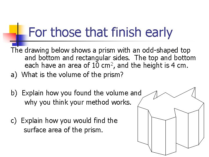For those that finish early The drawing below shows a prism with an odd-shaped