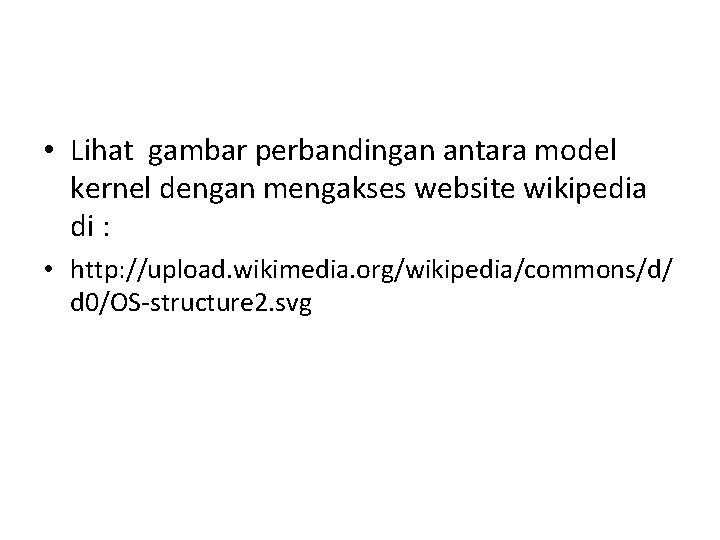 • Lihat gambar perbandingan antara model kernel dengan mengakses website wikipedia di :
