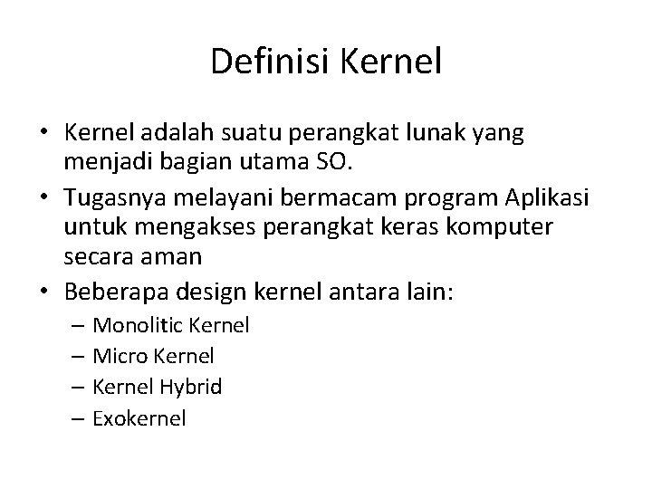 Definisi Kernel • Kernel adalah suatu perangkat lunak yang menjadi bagian utama SO. •