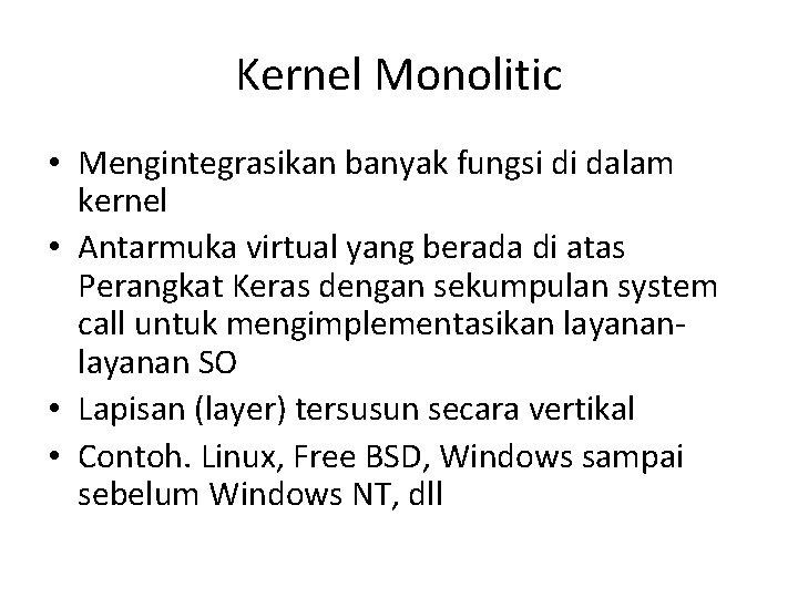 Kernel Monolitic • Mengintegrasikan banyak fungsi di dalam kernel • Antarmuka virtual yang berada