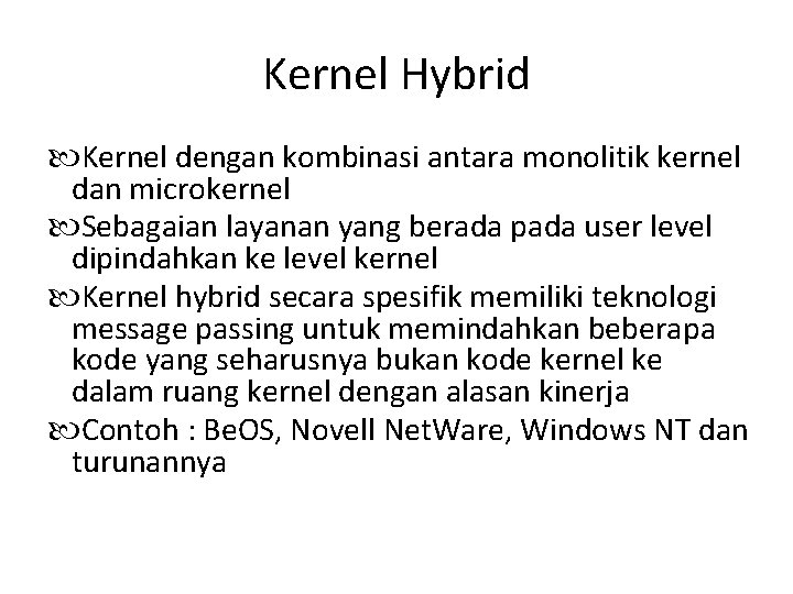 Kernel Hybrid Kernel dengan kombinasi antara monolitik kernel dan microkernel Sebagaian layanan yang berada