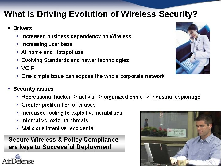 What is Driving Evolution of Wireless Security? § Drivers § Increased business dependency on