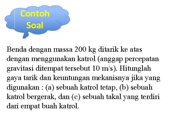 Contoh Soal Benda dengan massa 200 kg ditarik ke atas dengan menggunakan katrol (anggap