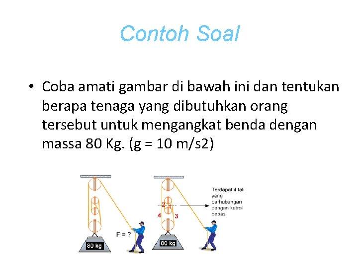 Contoh Soal • Coba amati gambar di bawah ini dan tentukan berapa tenaga yang