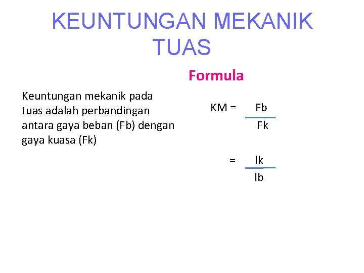 KEUNTUNGAN MEKANIK TUAS Formula Keuntungan mekanik pada KM = Fb tuas adalah perbandingan antara