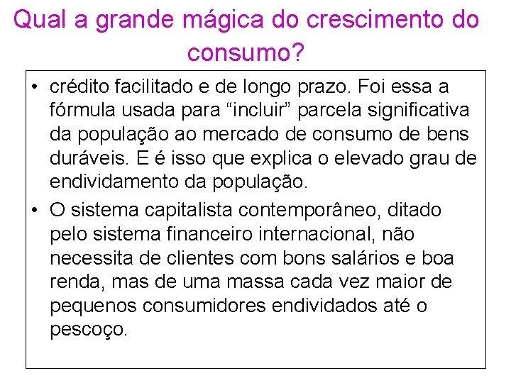 Qual a grande mágica do crescimento do consumo? • crédito facilitado e de longo