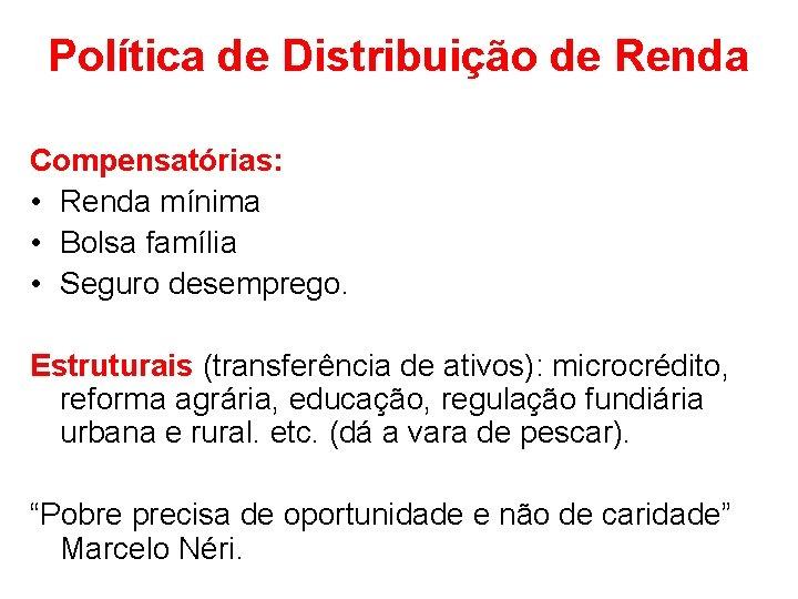 Política de Distribuição de Renda Compensatórias: • Renda mínima • Bolsa família • Seguro