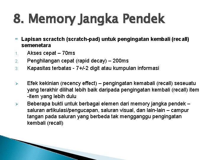 8. Memory Jangka Pendek 1. 2. 3. Ø Ø Lapisan scractch (scratch-pad) untuk pengingatan
