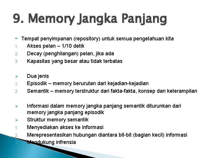9. Memory Jangka Panjang 1. 2. 3. Ø 1. 2. Ø Ø 1. 2.