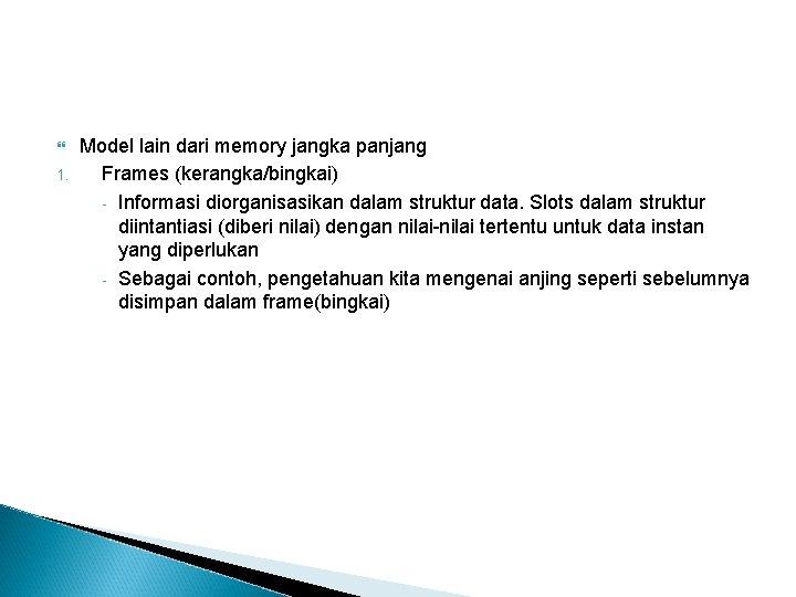 1. Model lain dari memory jangka panjang Frames (kerangka/bingkai) - Informasi diorganisasikan dalam
