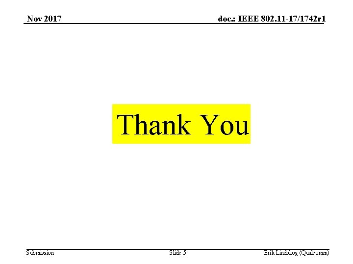Nov 2017 doc. : IEEE 802. 11 -17/1742 r 1 Thank You Submission Slide