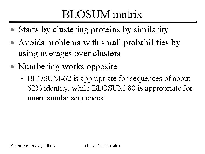 BLOSUM matrix · Starts by clustering proteins by similarity · Avoids problems with small