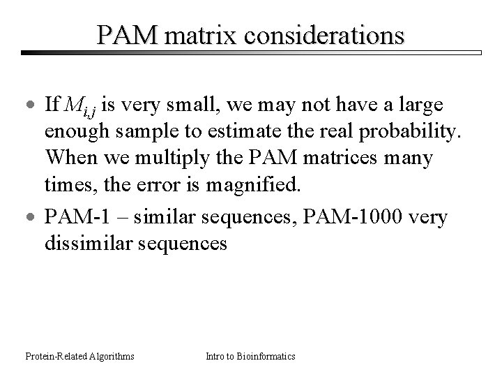 PAM matrix considerations · If Mi, j is very small, we may not have