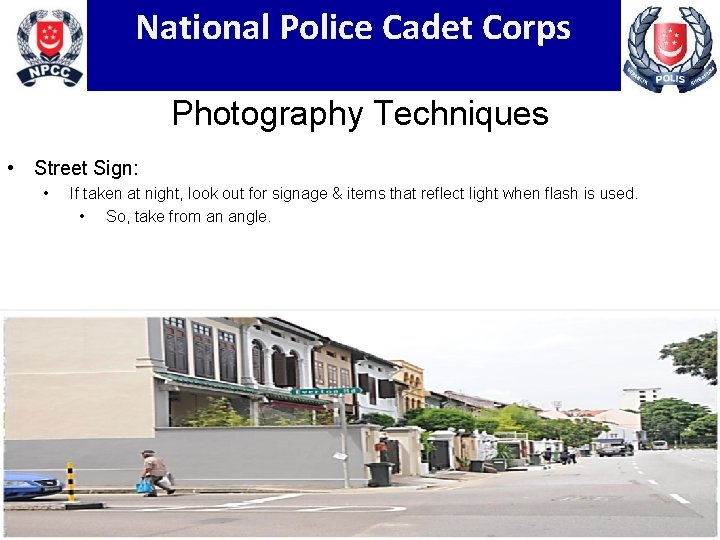 National Police Cadet Corps Photography Techniques • Street Sign: • If taken at night,