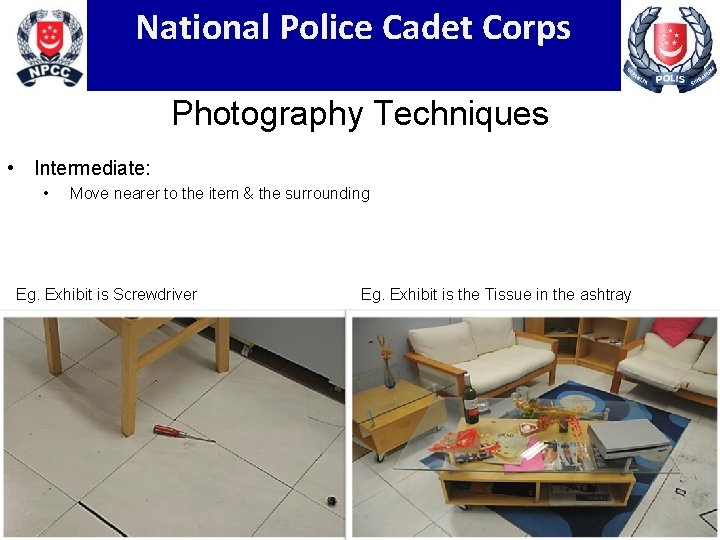 National Police Cadet Corps Photography Techniques • Intermediate: • Move nearer to the item