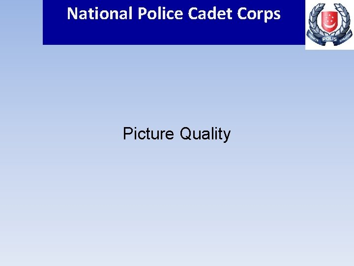 National Police Cadet Corps Picture Quality