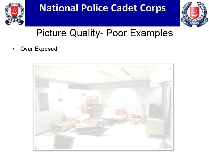 National Police Cadet Corps Picture Quality- Poor Examples • Over Exposed