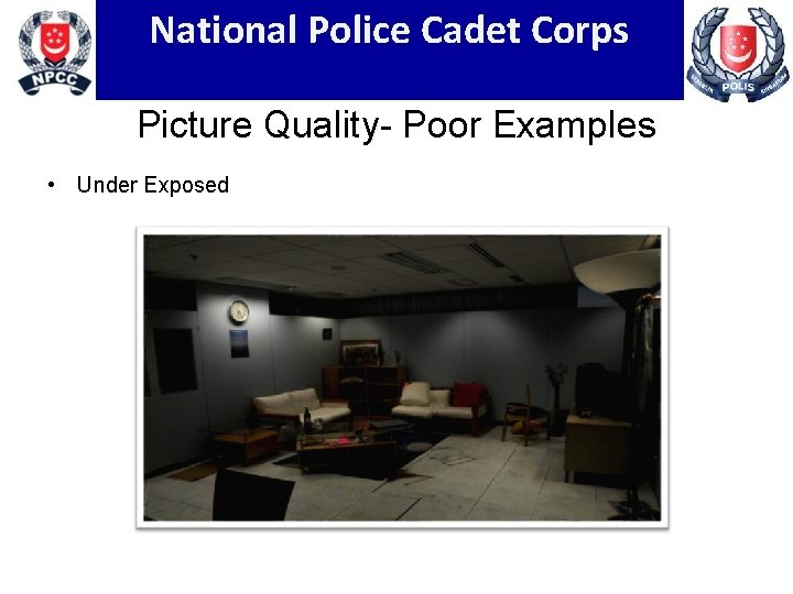 National Police Cadet Corps Picture Quality- Poor Examples • Under Exposed