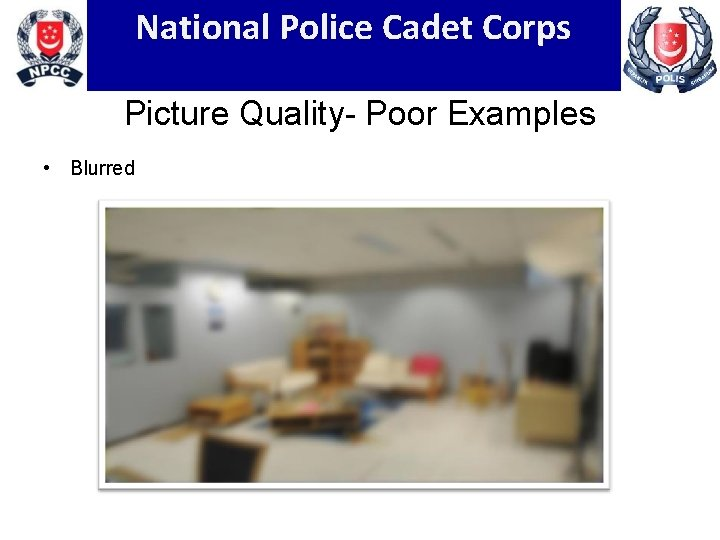 National Police Cadet Corps Picture Quality- Poor Examples • Blurred