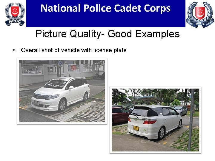 National Police Cadet Corps Picture Quality- Good Examples • Overall shot of vehicle with