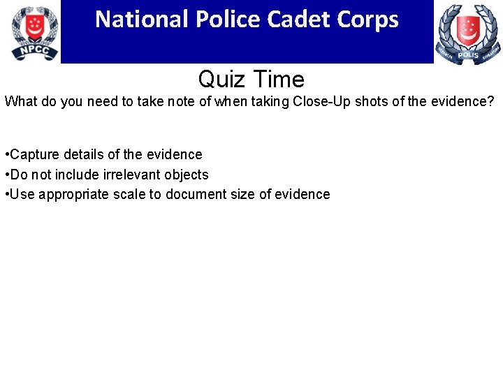 National Police Cadet Corps Quiz Time What do you need to take note of
