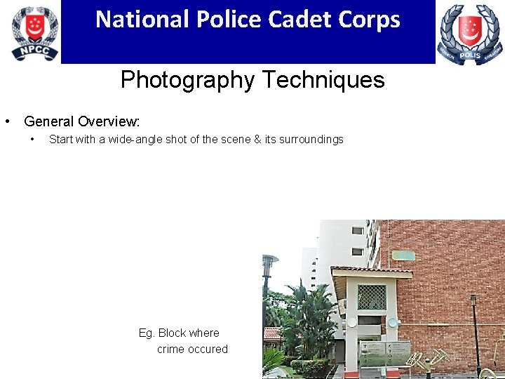 National Police Cadet Corps Photography Techniques • General Overview: • Start with a wide-angle
