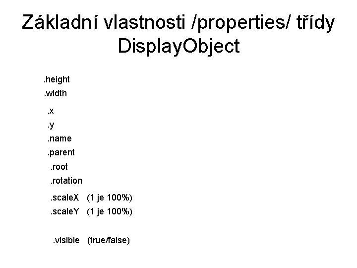 Základní vlastnosti /properties/ třídy Display. Object. height. width. x. y. name. parent. root. rotation.
