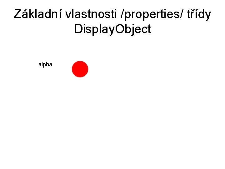 Základní vlastnosti /properties/ třídy Display. Object alpha