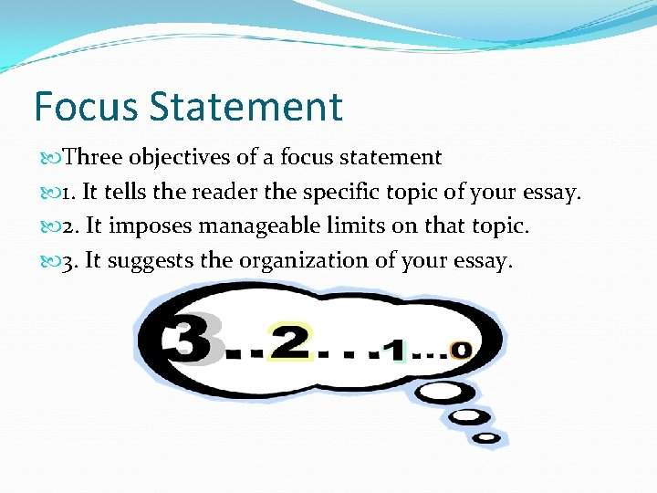 Focus Statement Three objectives of a focus statement 1. It tells the reader the