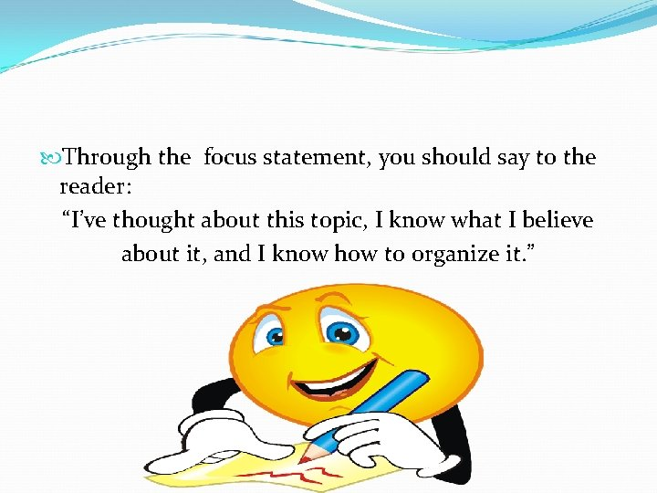 """Through the focus statement, you should say to the reader: """"I've thought about"""