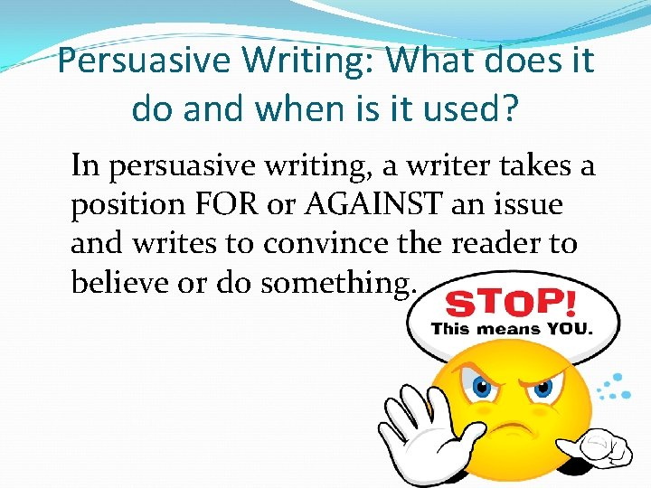 Persuasive Writing: What does it do and when is it used? In persuasive writing,