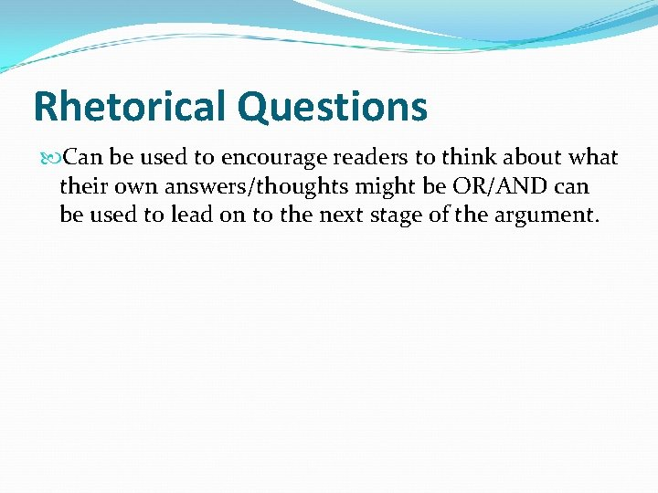 Rhetorical Questions Can be used to encourage readers to think about what their own