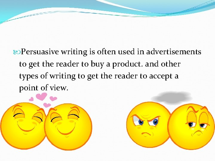 Persuasive writing is often used in advertisements to get the reader to buy