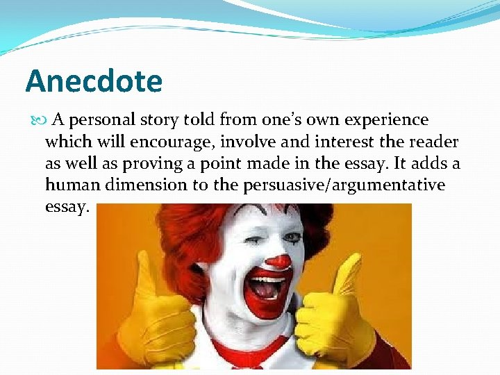 Anecdote A personal story told from one's own experience which will encourage, involve and