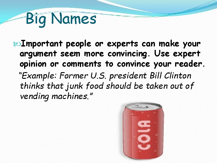 Big Names Important people or experts can make your argument seem more convincing.