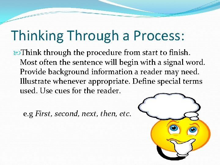 Thinking Through a Process: Think through the procedure from start to finish. Most often