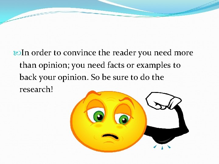 In order to convince the reader you need more than opinion; you need