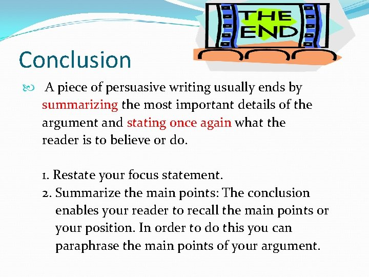 Conclusion A piece of persuasive writing usually ends by summarizing the most important details