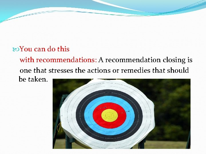 You can do this with recommendations: A recommendation closing is one that stresses