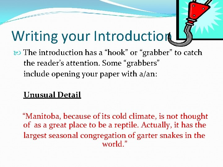 """Writing your Introduction The introduction has a """"hook"""" or """"grabber"""" to catch the reader's"""