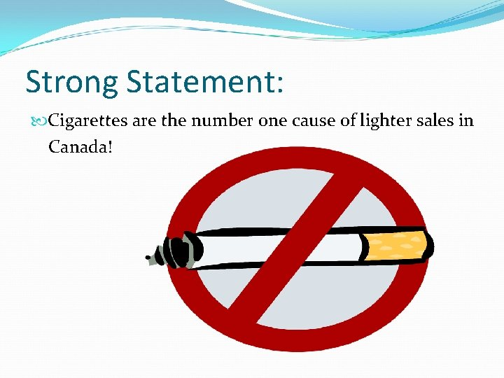 Strong Statement: Cigarettes are the number one cause of lighter sales in Canada!