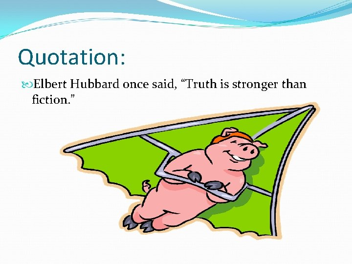 """Quotation: Elbert Hubbard once said, """"Truth is stronger than fiction. """""""