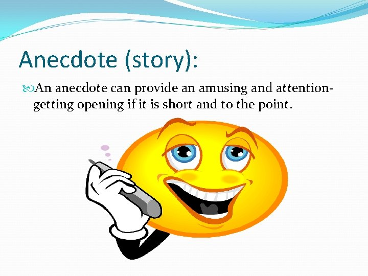 Anecdote (story): An anecdote can provide an amusing and attentiongetting opening if it is