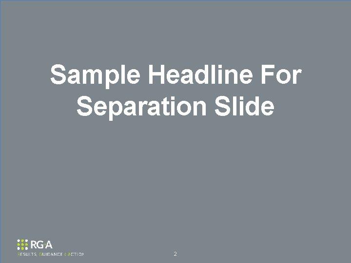 Sample Headline For Separation Slide 2