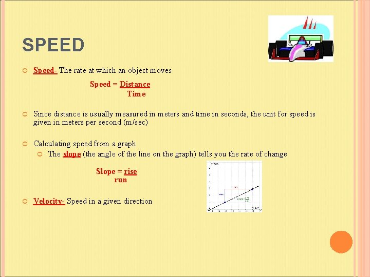 SPEED Speed- The rate at which an object moves Speed = Distance Time Since